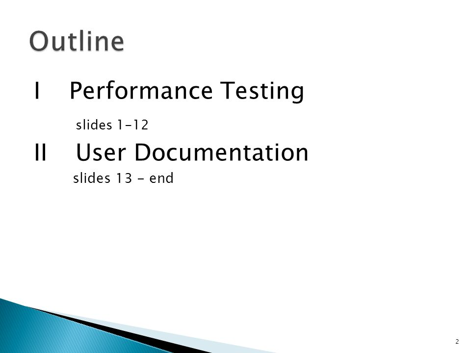I Performance Testing slides 1-12 II User Documentation slides 13 - end 2