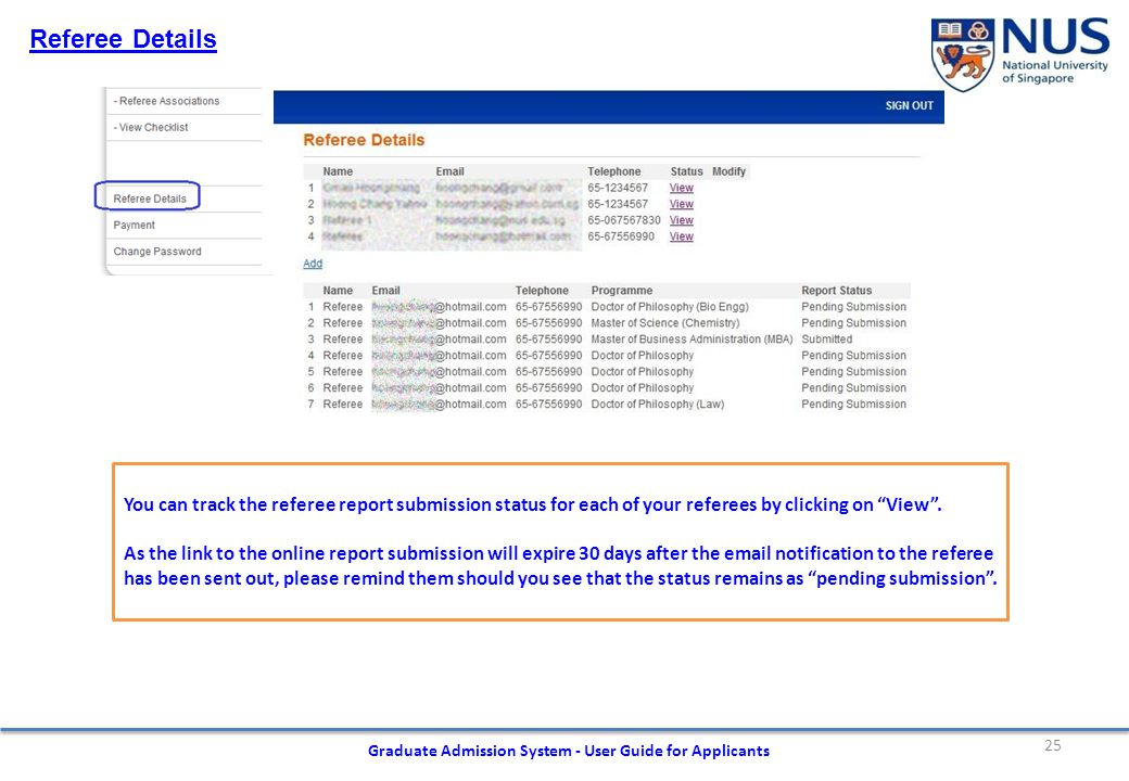 25 Graduate Admission System - User Guide for Applicants Referee Details You can track the referee report submission status for each of your referees by clicking on View .