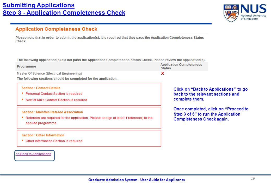 29 Graduate Admission System - User Guide for Applicants Submitting Applications Step 3 - Application Completeness Check Click on Back to Applications to go back to the relevant sections and complete them.