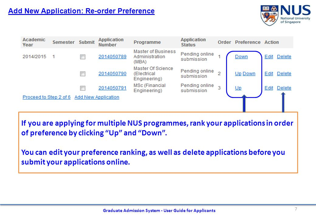 7 Graduate Admission System - User Guide for Applicants Add New Application: Re-order Preference If you are applying for multiple NUS programmes, rank your applications in order of preference by clicking Up and Down .