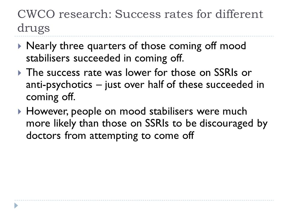 CWCO research: Success rates for different drugs  Nearly three quarters of those coming off mood stabilisers succeeded in coming off.