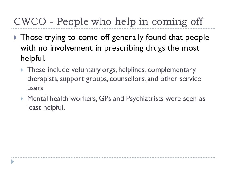 CWCO - People who help in coming off  Those trying to come off generally found that people with no involvement in prescribing drugs the most helpful.