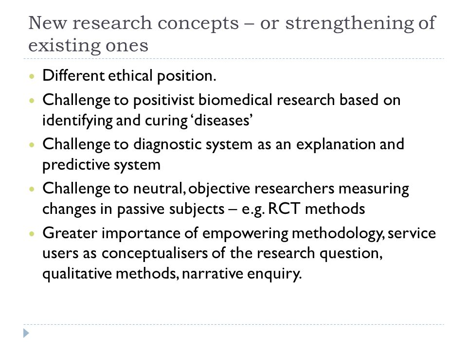 New research concepts – or strengthening of existing ones Different ethical position. Challenge to positivist biomedical research based on identifying