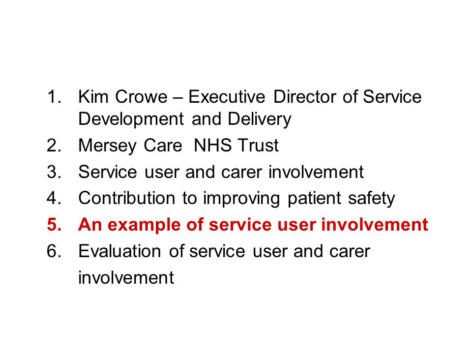 1.Kim Crowe – Executive Director of Service Development and Delivery 2.Mersey Care NHS Trust 3.