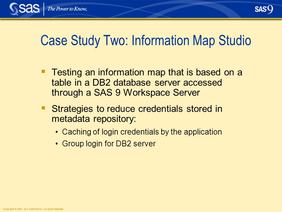 Case Study Two: Information Map Studio  Testing an information map that is based on a table in a DB2 database server accessed through a SAS 9 Workspa