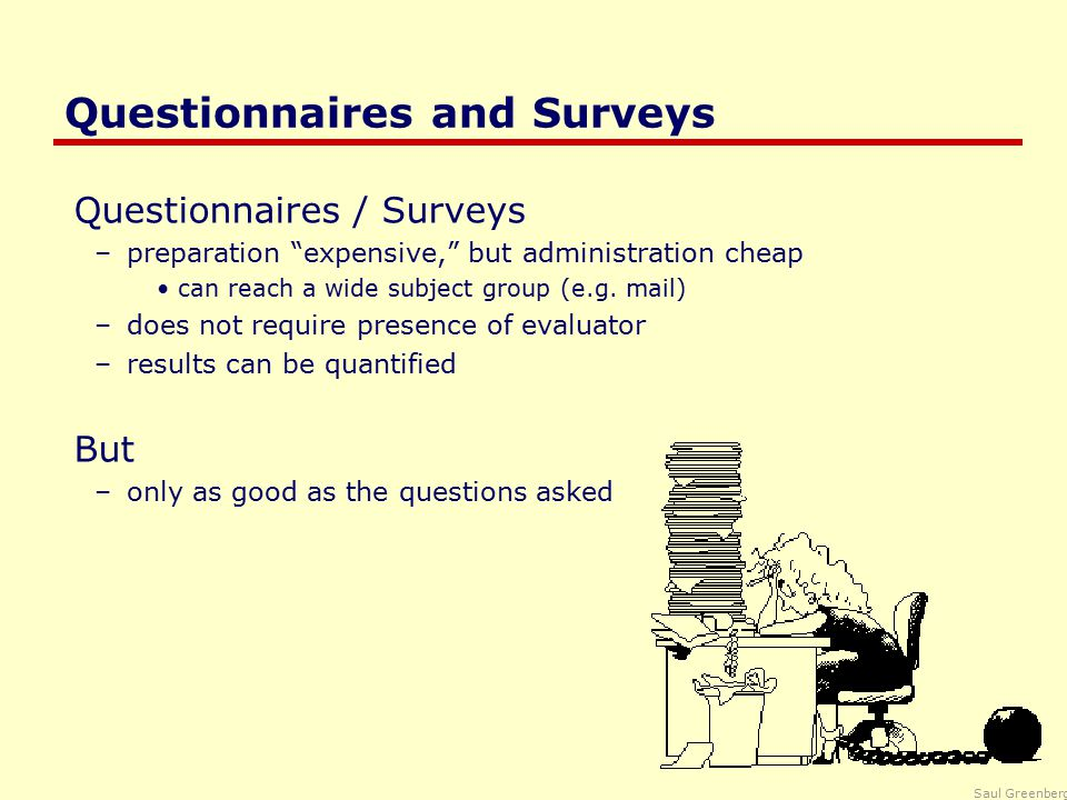 Saul Greenberg Questionnaires and Surveys How –establish the purpose of the questionnaire what information is sought.