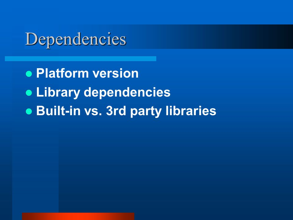 Dependencies Platform version Library dependencies Built-in vs. 3rd party libraries