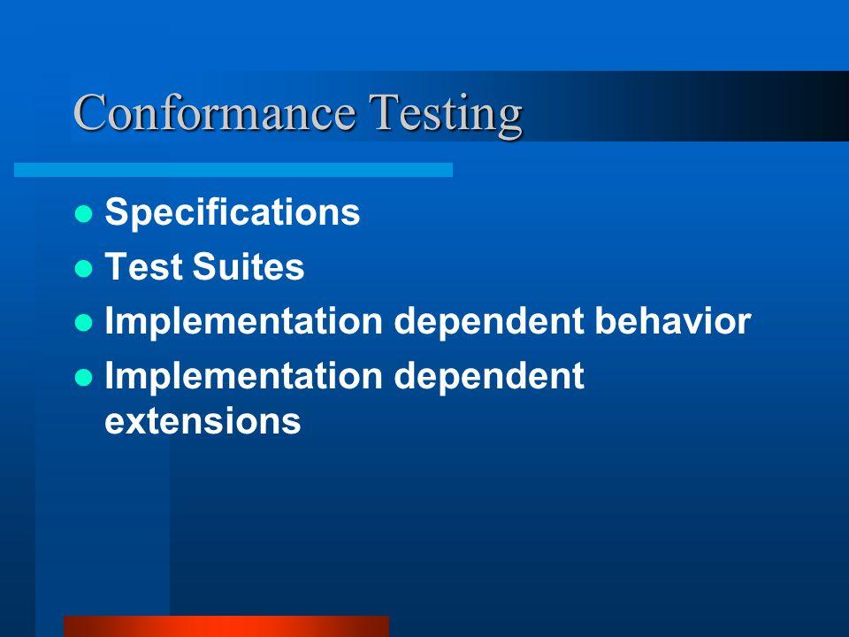 Conformance Testing Specifications Test Suites Implementation dependent behavior Implementation dependent extensions