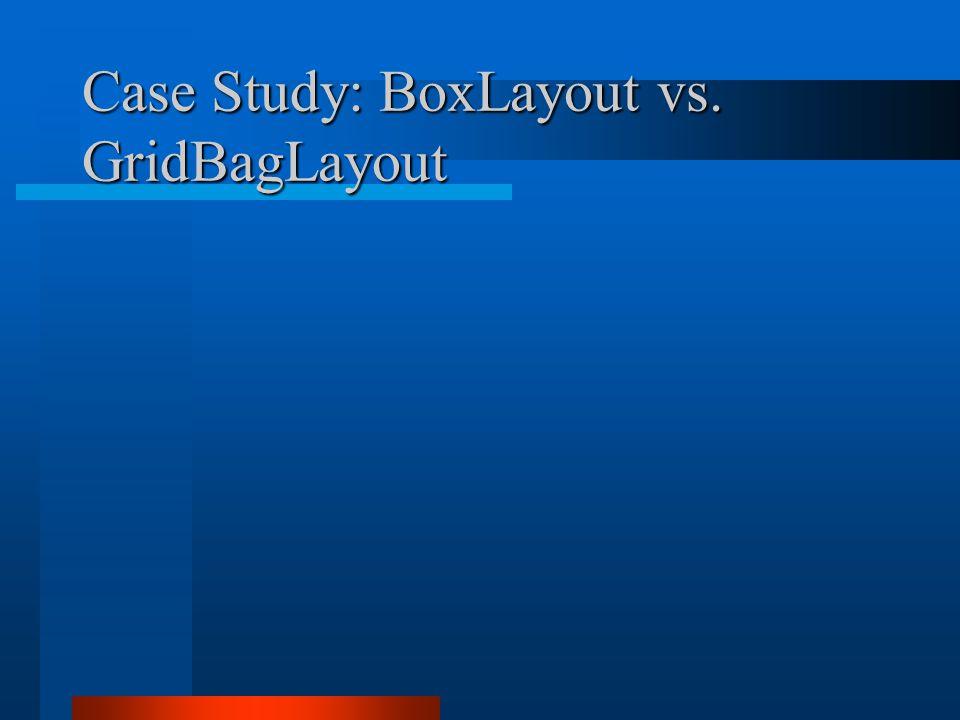 Case Study: BoxLayout vs. GridBagLayout