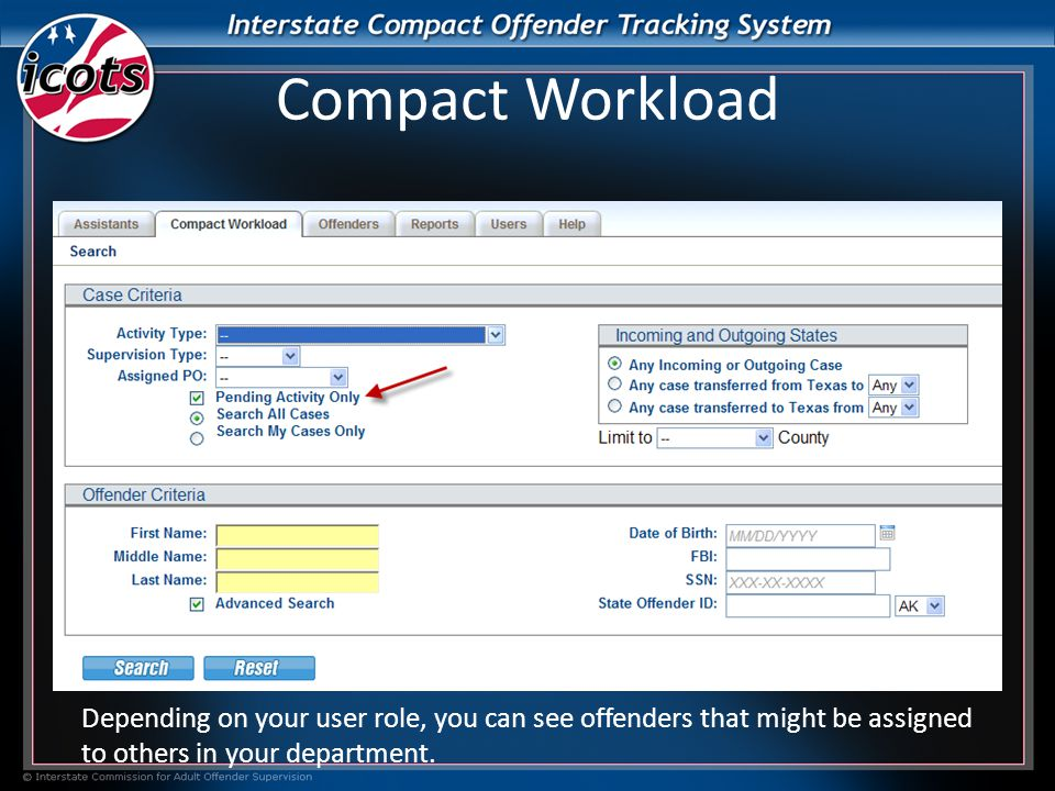 Compact Workload Depending on your user role, you can see offenders that might be assigned to others in your department.