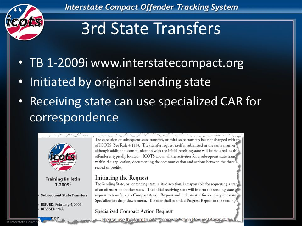 3rd State Transfers TB 1-2009i www.interstatecompact.org Initiated by original sending state Receiving state can use specialized CAR for correspondence