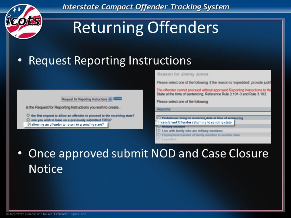 Returning Offenders Request Reporting Instructions Once approved submit NOD and Case Closure Notice