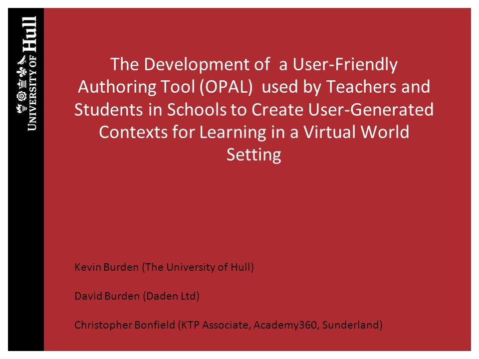 The Development of a User-Friendly Authoring Tool (OPAL) used by Teachers and Students in Schools to Create User-Generated Contexts for Learning in a Virtual World Setting.