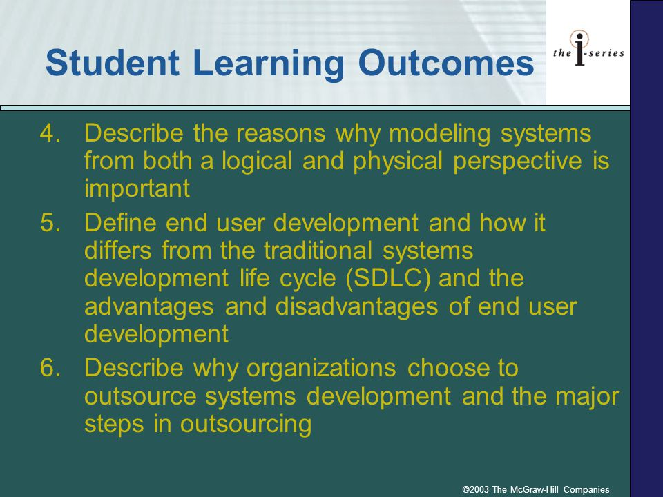 ©2003 The McGraw-Hill Companies Student Learning Outcomes 4.Describe the reasons why modeling systems from both a logical and physical perspective is