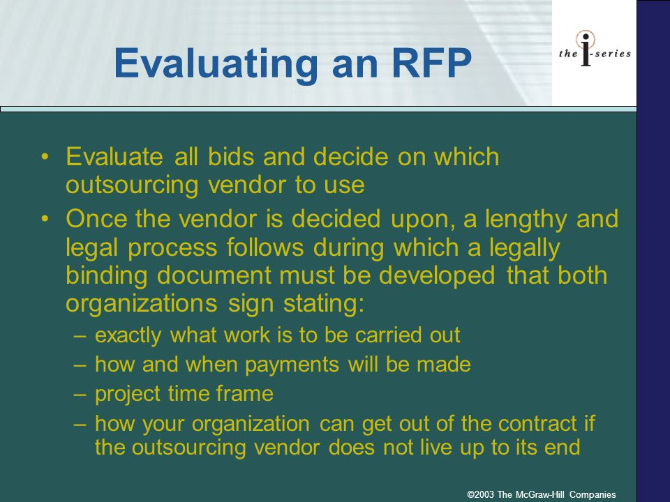 ©2003 The McGraw-Hill Companies Evaluating an RFP Evaluate all bids and decide on which outsourcing vendor to use Once the vendor is decided upon, a l