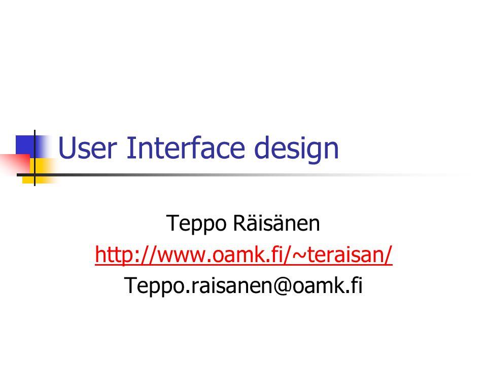 User Interface design Teppo Räisänen http://www.oamk.fi/~teraisan/ Teppo.raisanen@oamk.fi