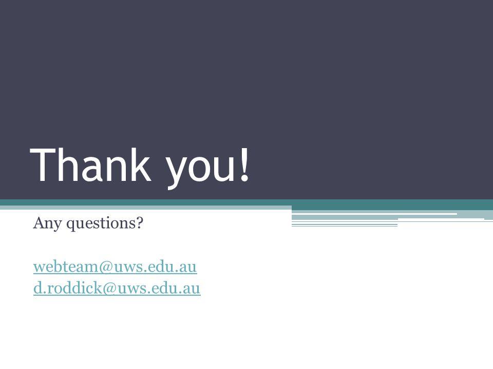 Thank you! Any questions? webteam@uws.edu.au d.roddick@uws.edu.au