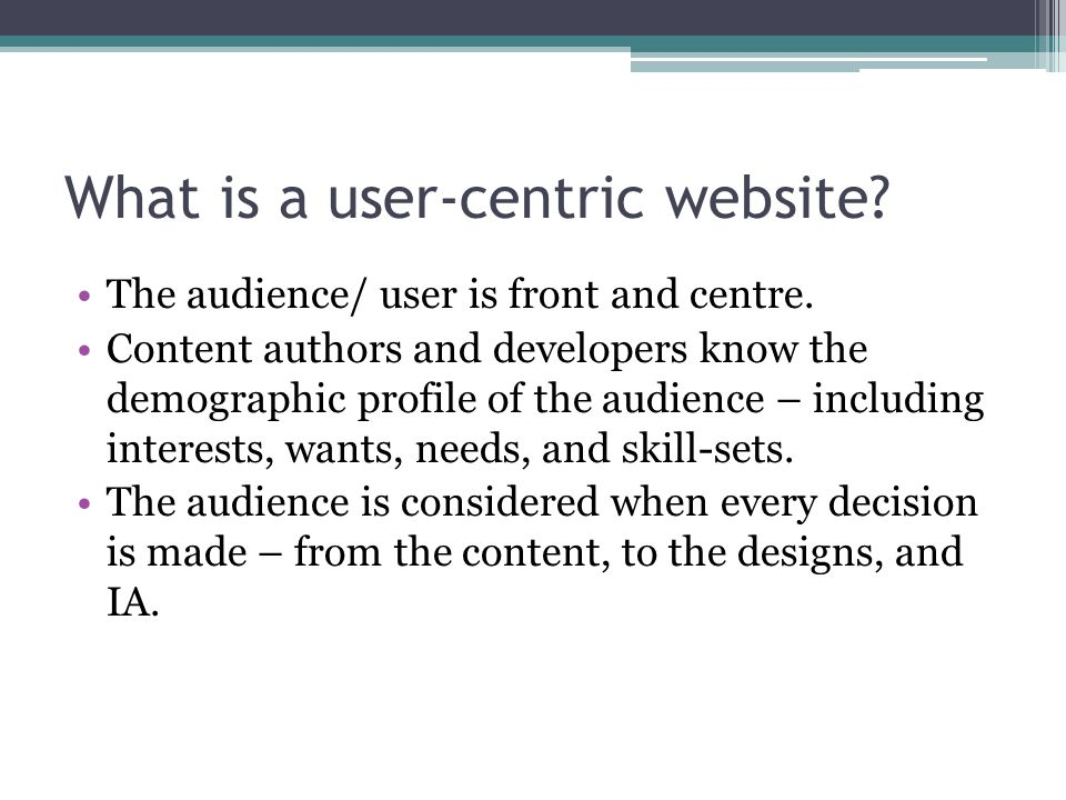 What is a user-centric website. The audience/ user is front and centre.