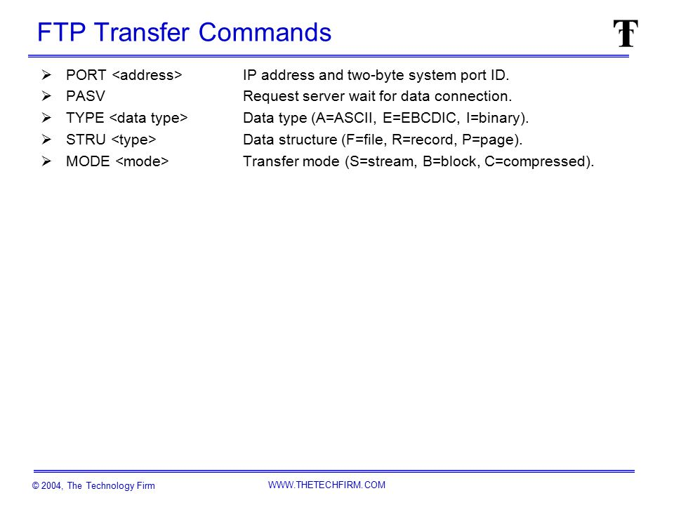 © 2004, The Technology Firm WWW.THETECHFIRM.COM FTP Service Commands  ABOR Abort data connection process.