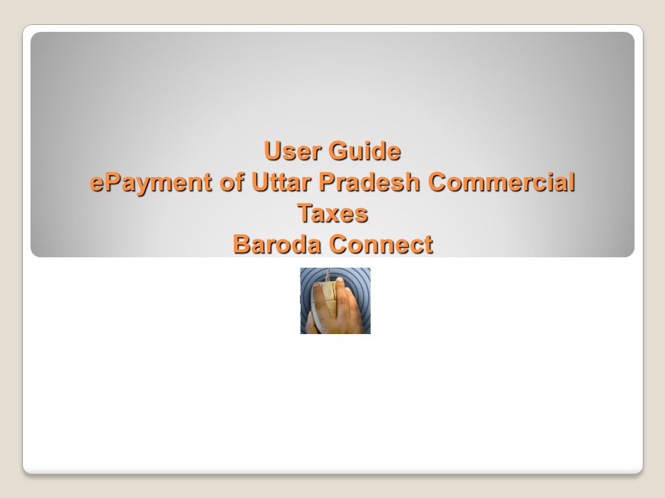 User Guide ePayment of Uttar Pradesh Commercial Taxes Baroda Connect