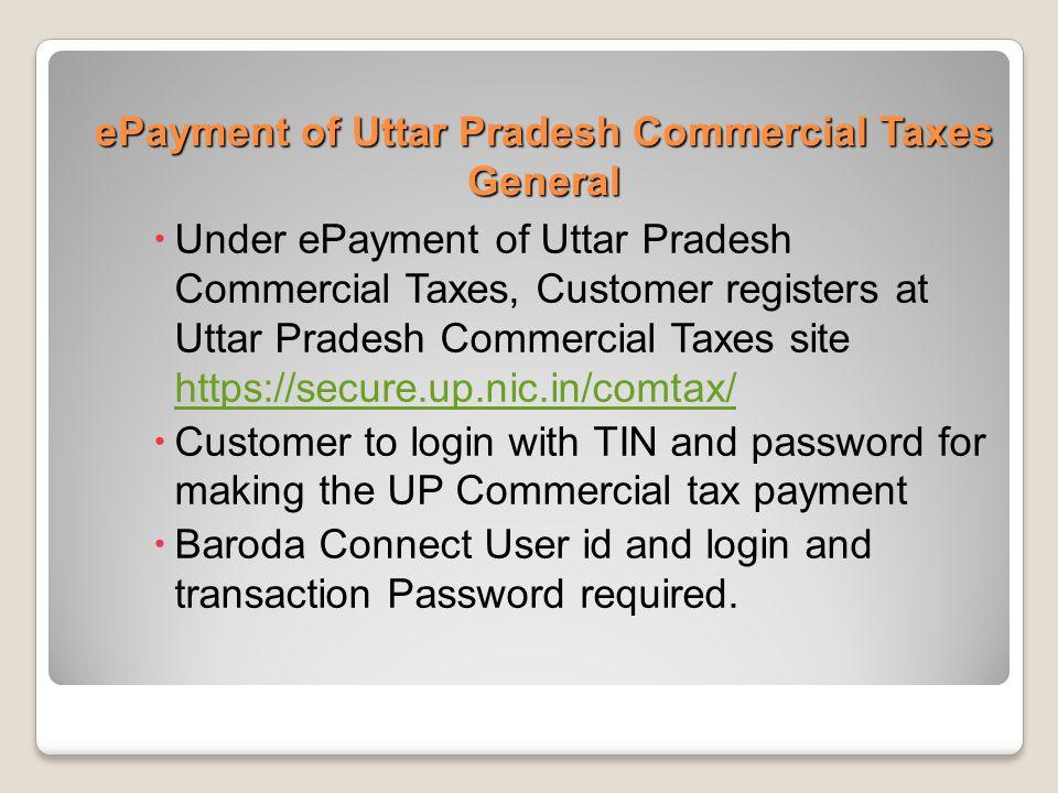ePayment of Uttar Pradesh Commercial Taxes General  Under ePayment of Uttar Pradesh Commercial Taxes, Customer registers at Uttar Pradesh Commercial