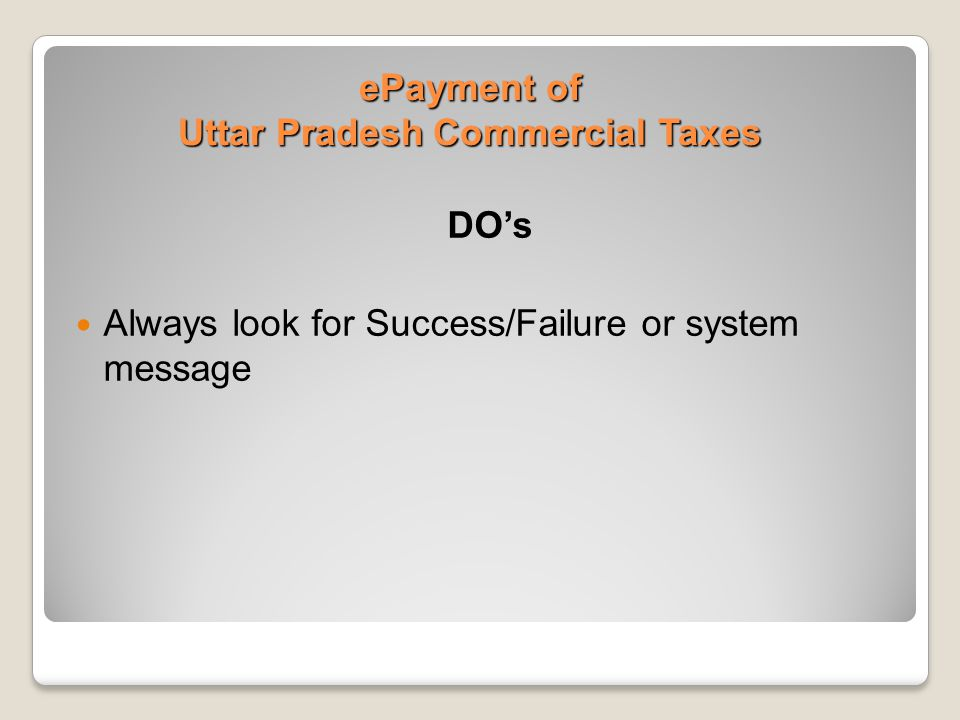 ePayment of Uttar Pradesh Commercial Taxes DO's Always look for Success/Failure or system message