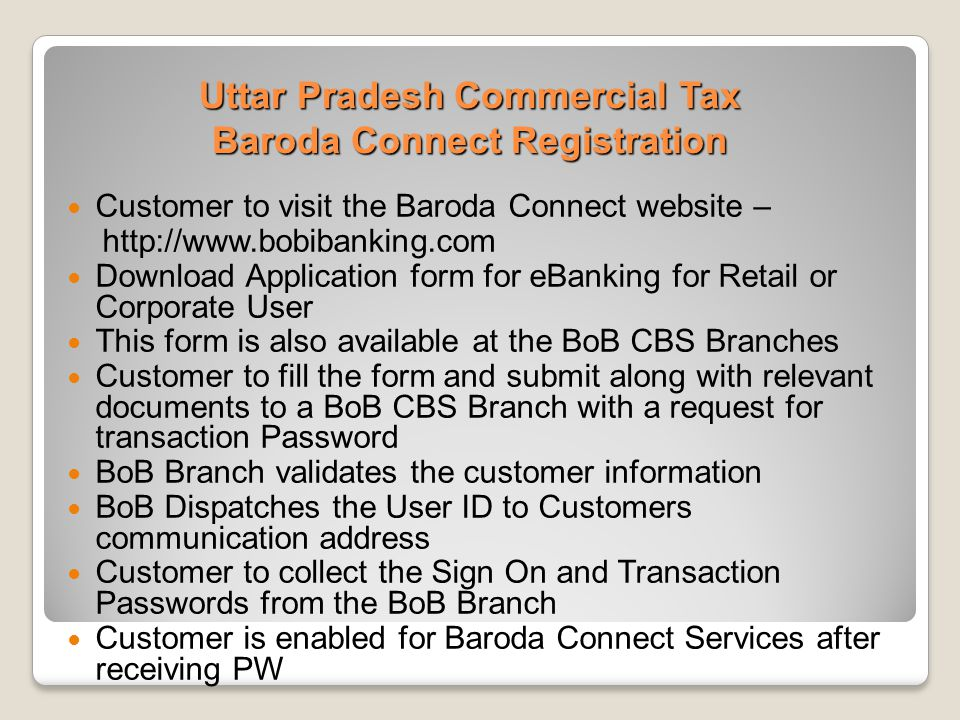 Uttar Pradesh Commercial Tax Baroda Connect Registration Customer to visit the Baroda Connect website – http://www.bobibanking.com Download Applicatio