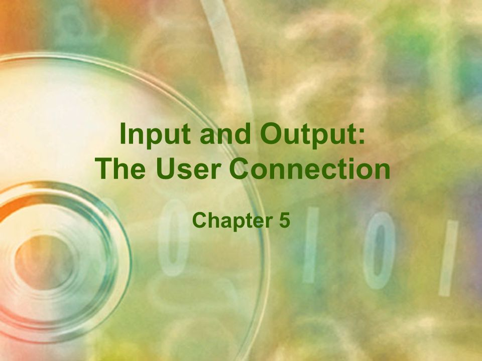 Input and Output: The User Connection Chapter 5