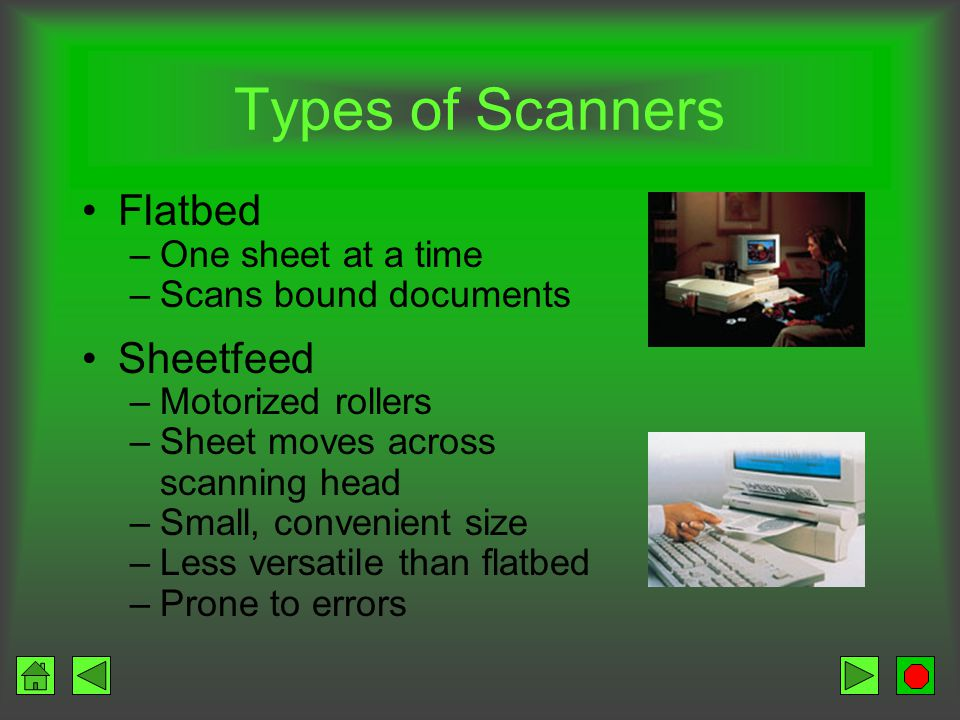 Optical Scanners Optical recognition Light beam scans input data Most common type of source input Document imaging – converts paper documents to electronic form Converts snapshots into images Converts scanned picture into characters – OCR Exact computer-produced replica of original Exact computer-produced replica of original