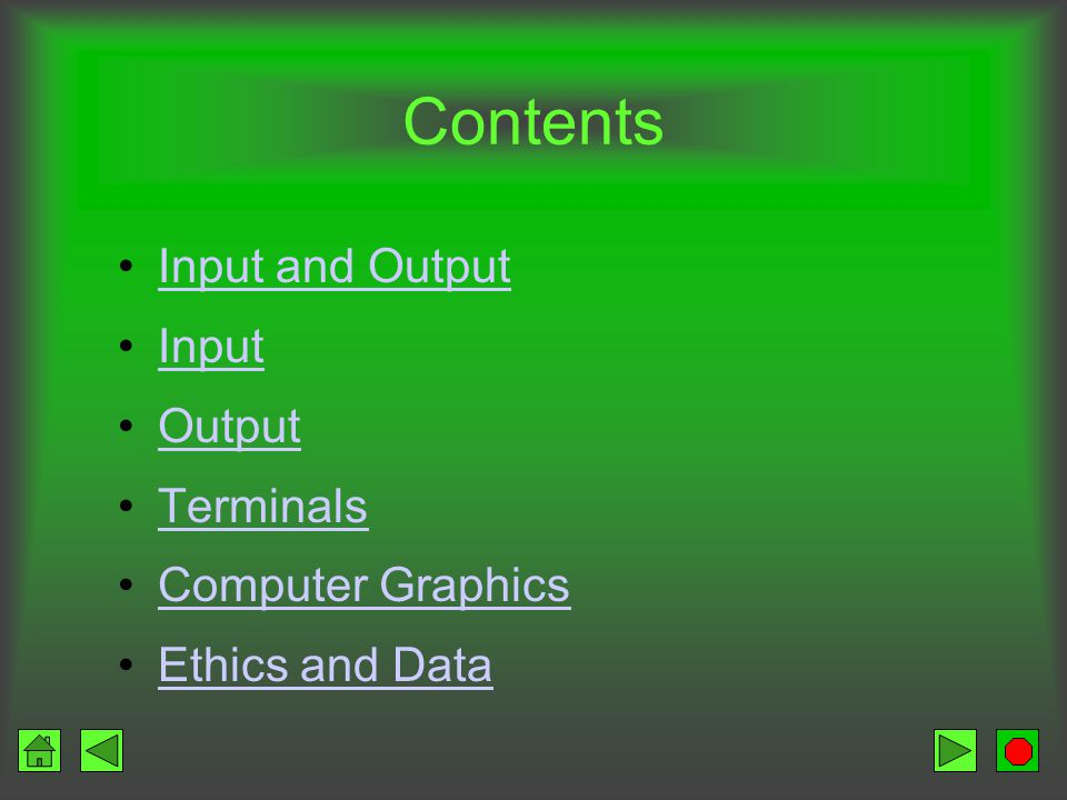 Contents Input and Output Input Output Terminals Computer Graphics Ethics and Data