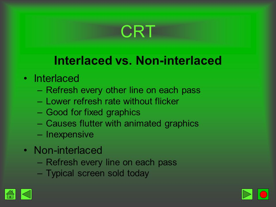 CRT Refresh rate / scan rate Number of times electron beams refreshes the screen 80-100 times per second adequate for clear screen image Process also used for television