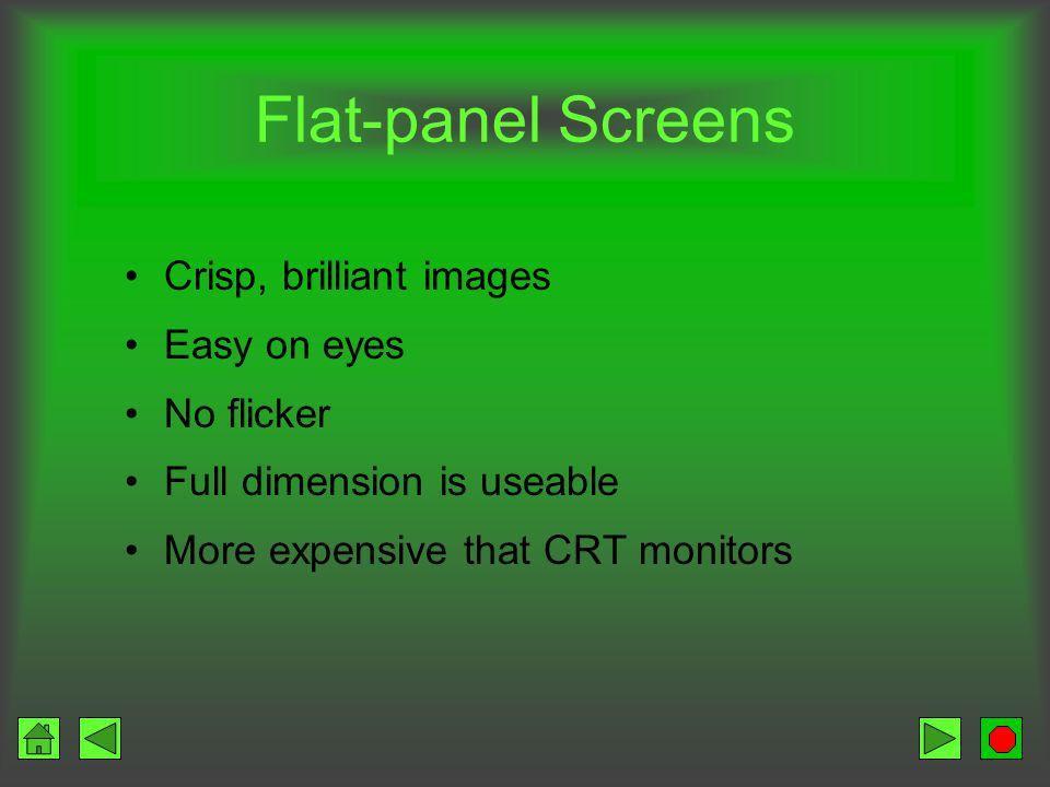 Flat-panel Screens Liquid Crystal Display (LCD) Primarily on laptops Moving to desktop Skinny (depth) regardless of size