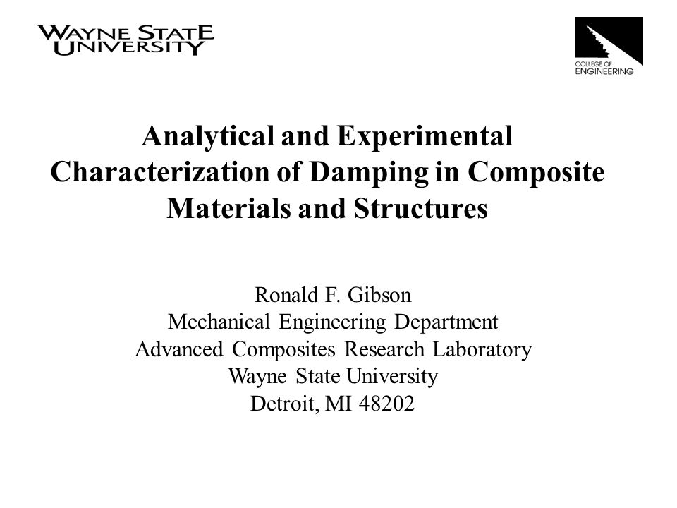 Analytical and Experimental Characterization of Damping in Composite Materials and Structures Ronald F. Gibson Mechanical Engineering Department Advan