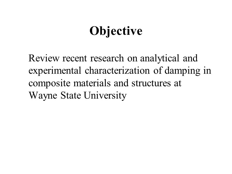 Objective Review recent research on analytical and experimental characterization of damping in composite materials and structures at Wayne State Unive