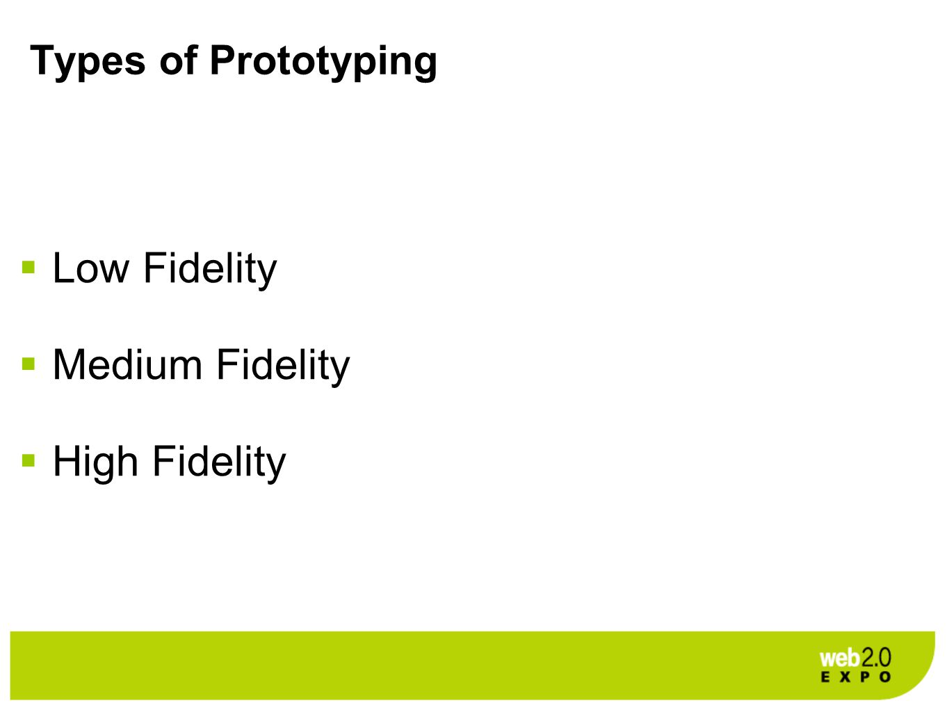 Types of Prototyping  Low Fidelity  Medium Fidelity  High Fidelity