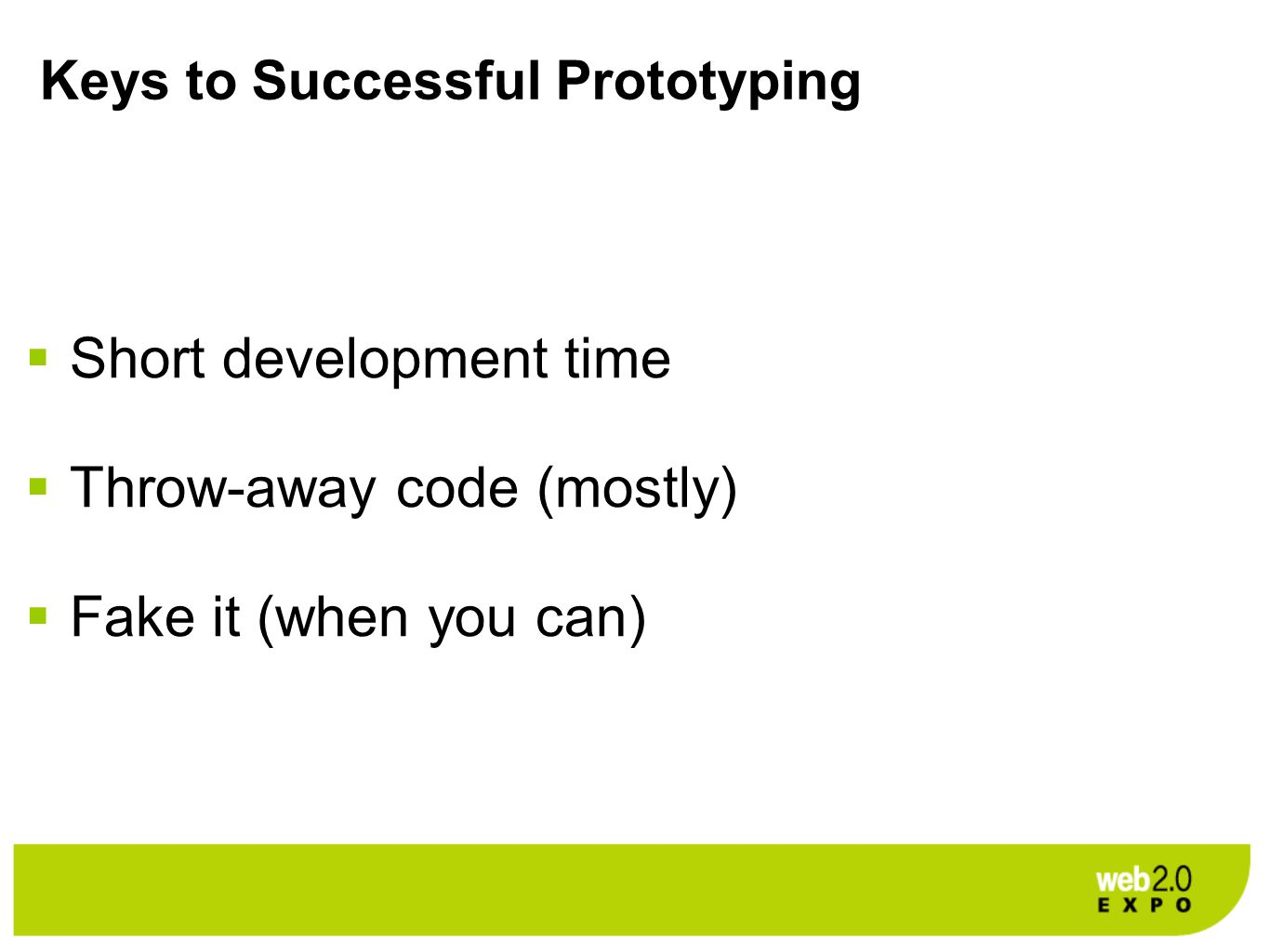 Keys to Successful Prototyping  Short development time  Throw-away code (mostly)  Fake it (when you can)