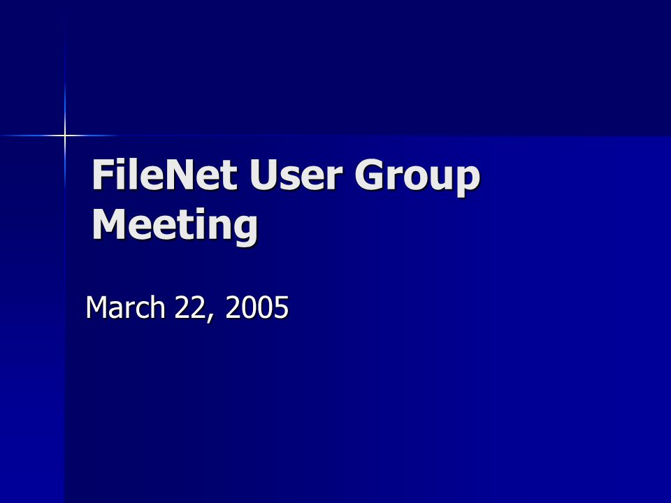 FileNet User Group Meeting March 22, 2005