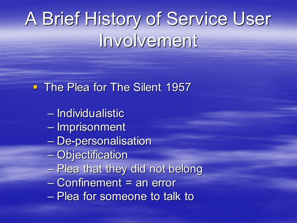 A Brief History Cont…  Speaking Our Minds 1996 –Collective voice –Survivor pride –Wider social links –Plea for self determination