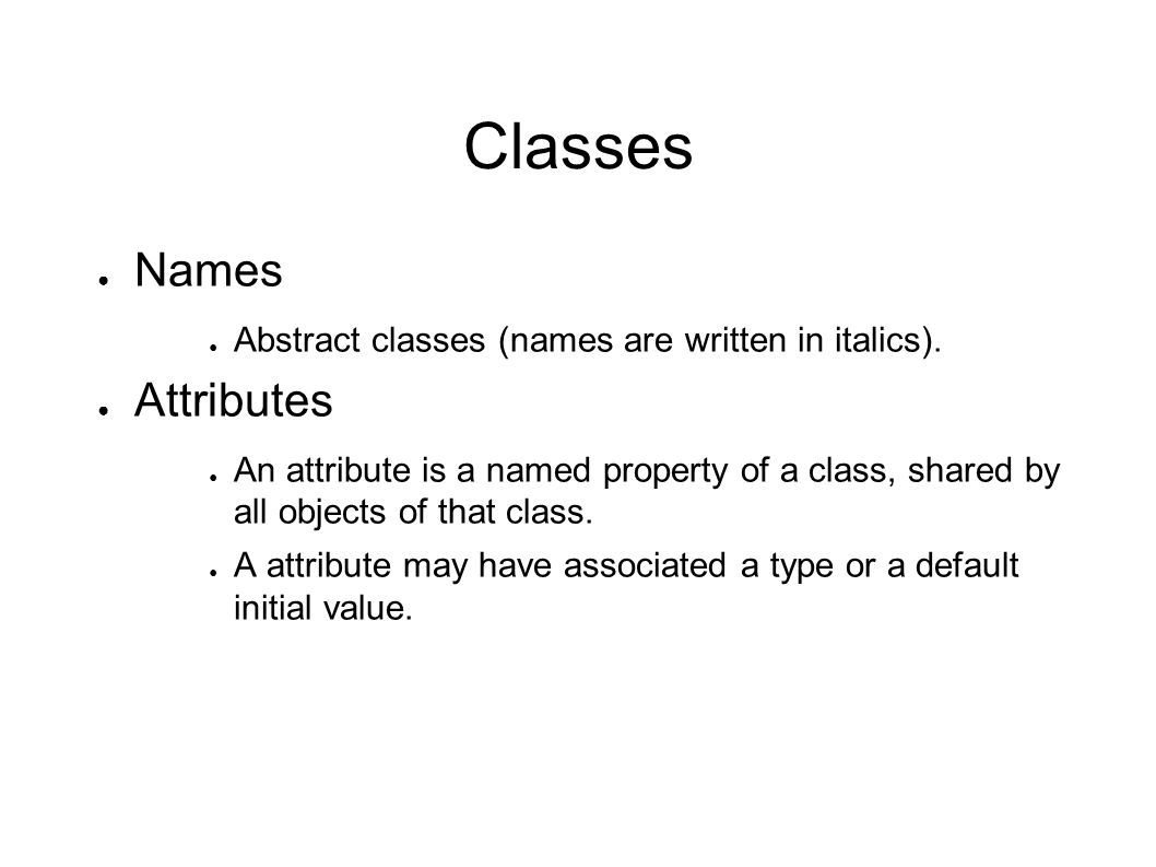 Classes ● Operations ● An operation is something that can be done to any object of that class.