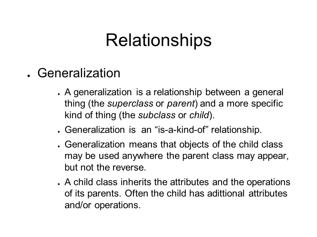 Relationships ● Generalization (cont.) ● An operation of a child that has the same signature as an operation of a parent, overrides the operation of the parent.