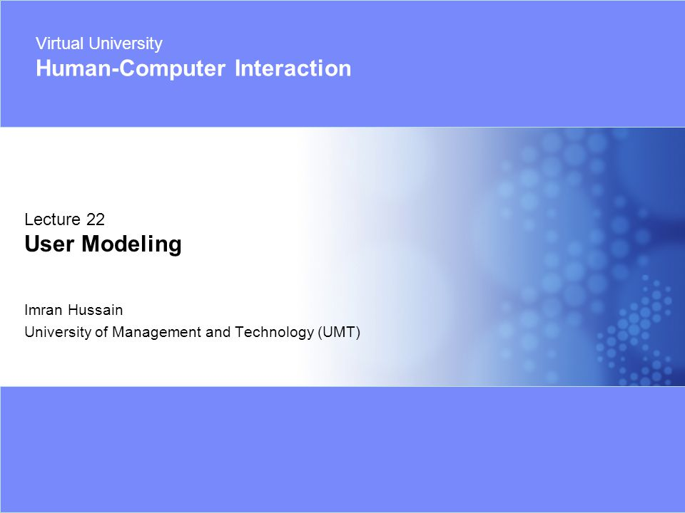 Virtual University - Human Computer Interaction 12 © Imran Hussain | UMT Strengths of Personas Personas are a tool for –Understanding user needs –Differentiating between types of users –Prioritizing users