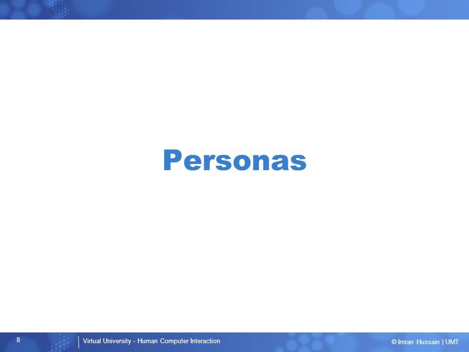 Virtual University - Human Computer Interaction 39 © Imran Hussain | UMT Non-User Goals Must be considered, but not at expense of user goals Types … –Customer Goals –Corporate Goals –Technical Goals