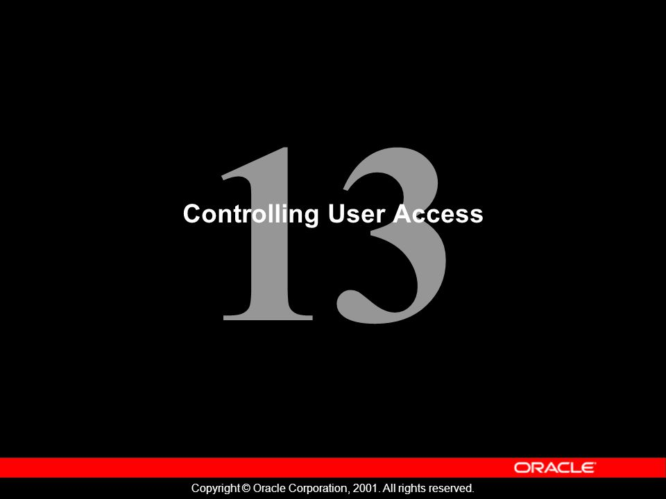 13 Copyright © Oracle Corporation, All rights reserved. Controlling User Access