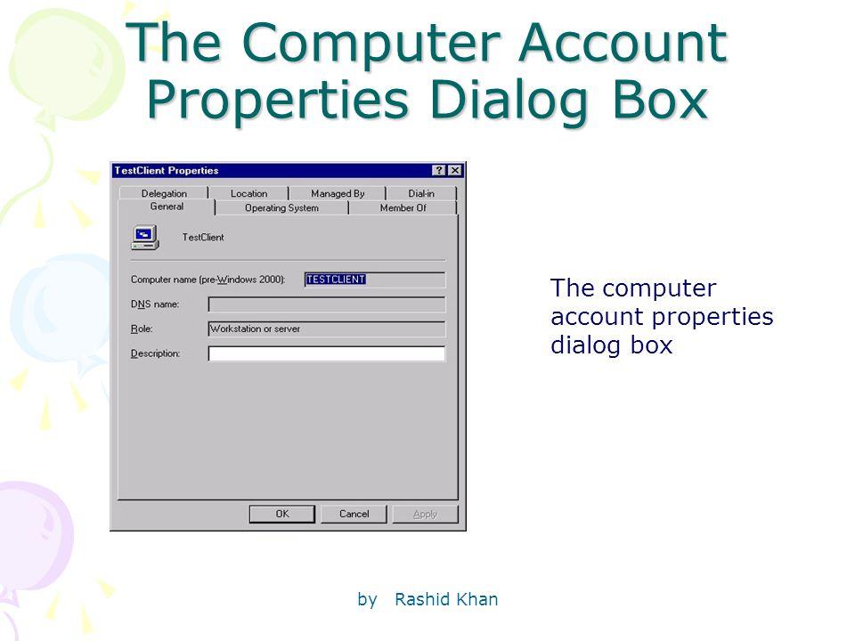 by Rashid Khan The Computer Account Properties Dialog Box The computer account properties dialog box