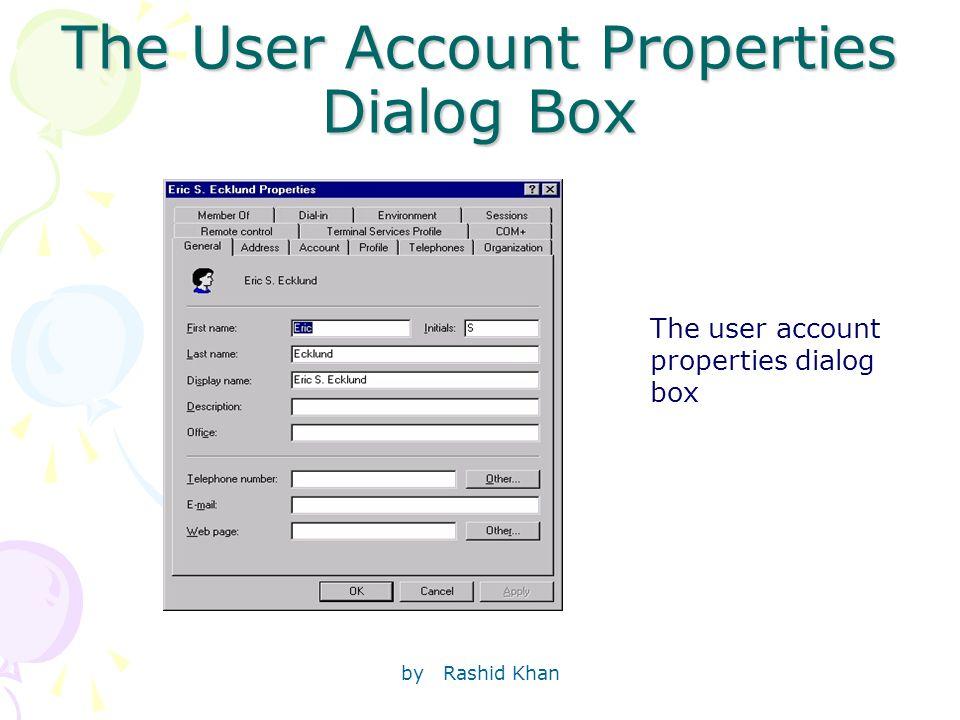 by Rashid Khan The User Account Properties Dialog Box The user account properties dialog box