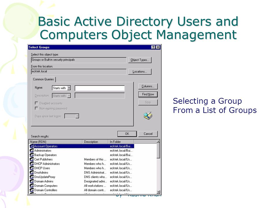 by Rashid Khan Basic Active Directory Users and Computers Object Management Selecting a Group From a List of Groups