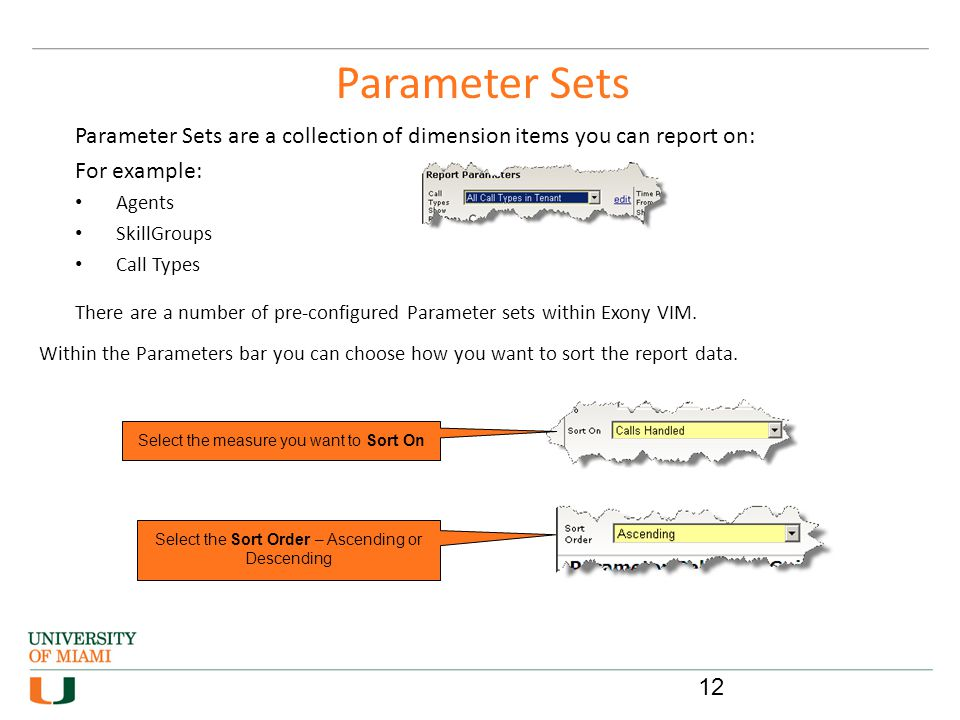 Parameter Sets Parameter Sets are a collection of dimension items you can report on: For example: Agents SkillGroups Call Types There are a number of