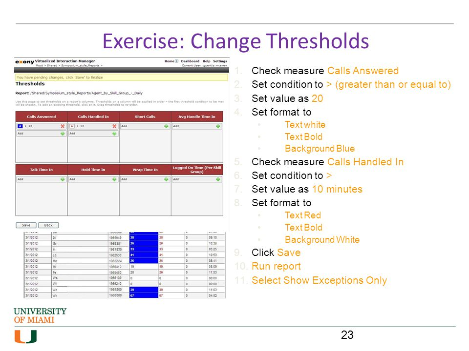 Exercise: Change Thresholds 1.Check measure Calls Answered 2.Set condition to > (greater than or equal to) 3.Set value as 20 4.Set format to Text whit