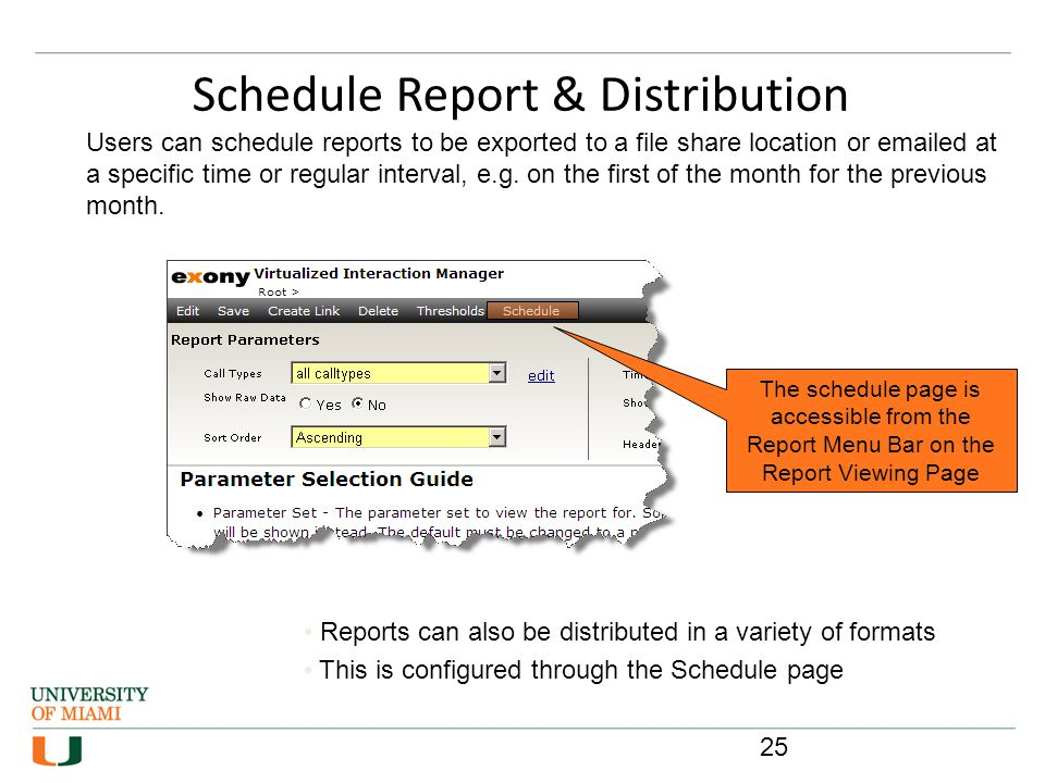 Reports can also be distributed in a variety of formats This is configured through the Schedule page Schedule Report & Distribution Users can schedule