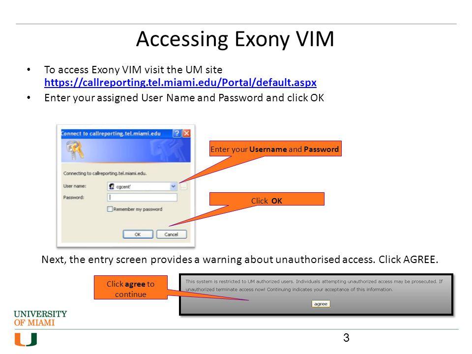 Accessing Exony VIM To access Exony VIM visit the UM site https://callreporting.tel.miami.edu/Portal/default.aspx https://callreporting.tel.miami.edu/